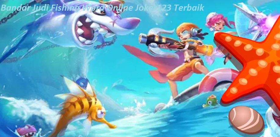 Bandar Judi Fishing Word Online Joker123 Terbaik