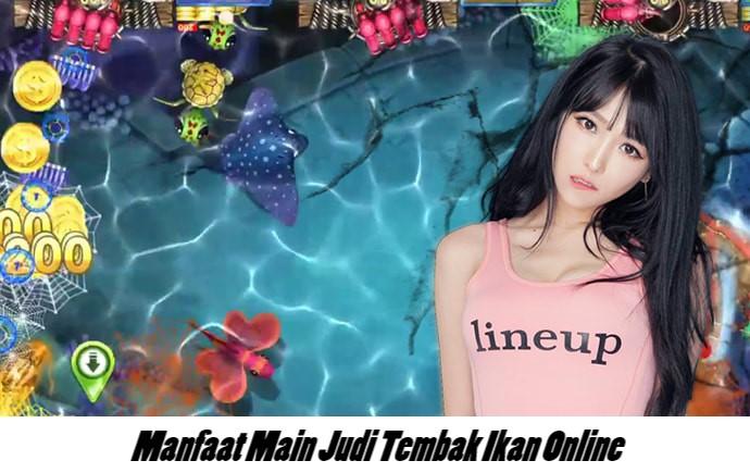 Manfaat Main Judi Tembak Ikan Online