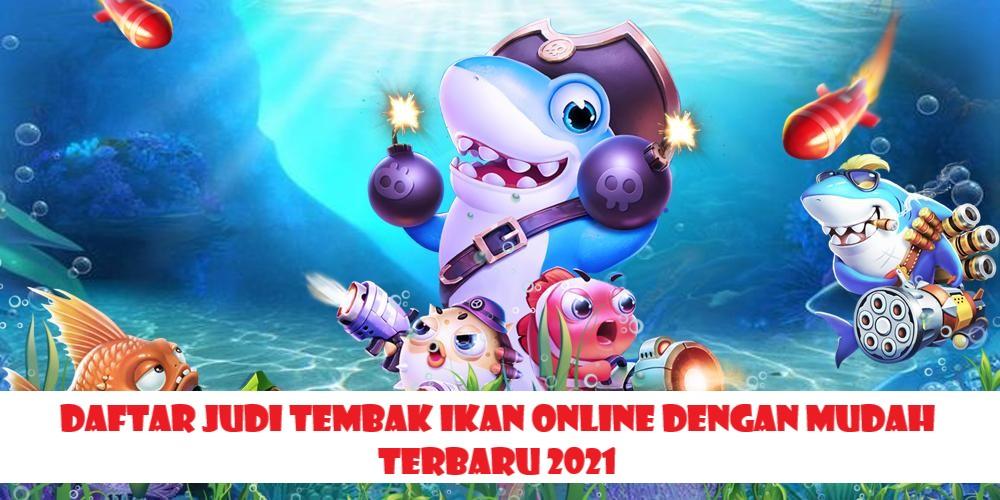 Daftar Judi Tembak Ikan Online Dengan Mudah 2021